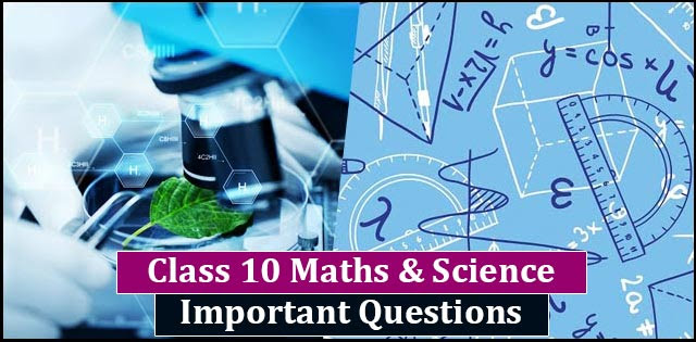 CBSE Class 10 Mathematics and Science: Important questions